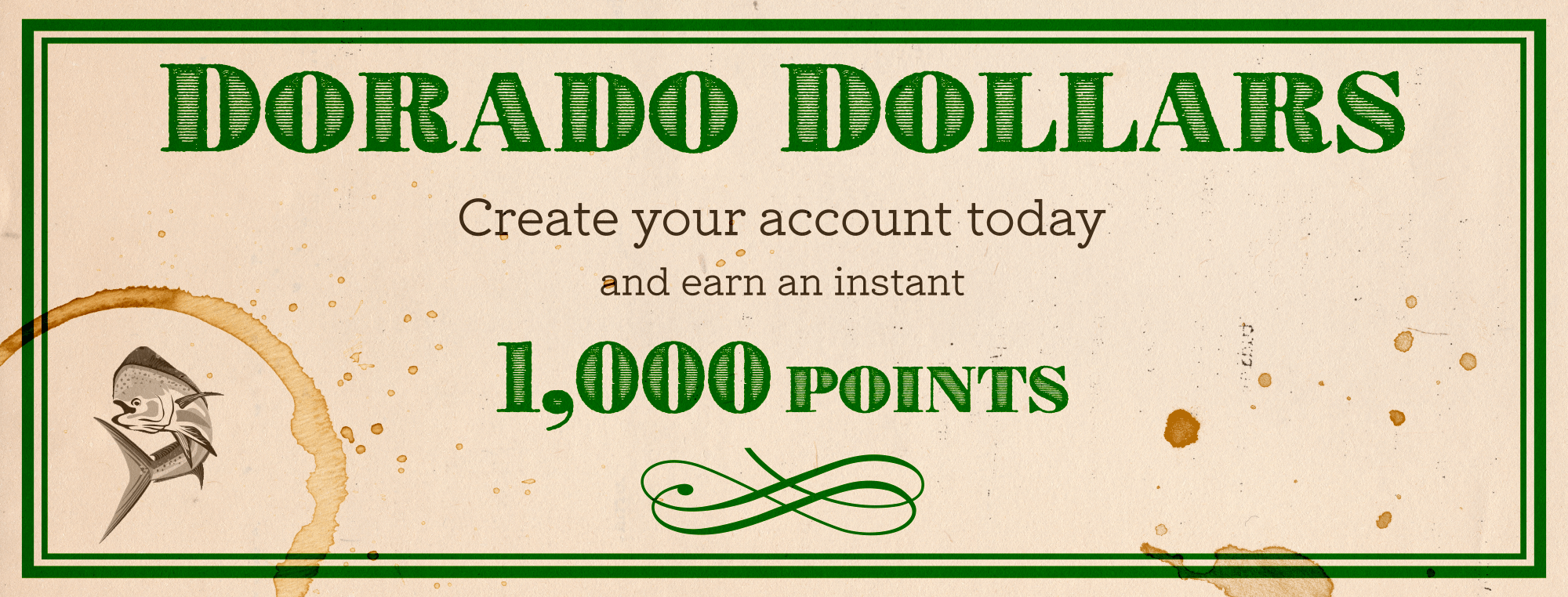 1000 point sign up bonus -- Start earning Dorado Dollars today!