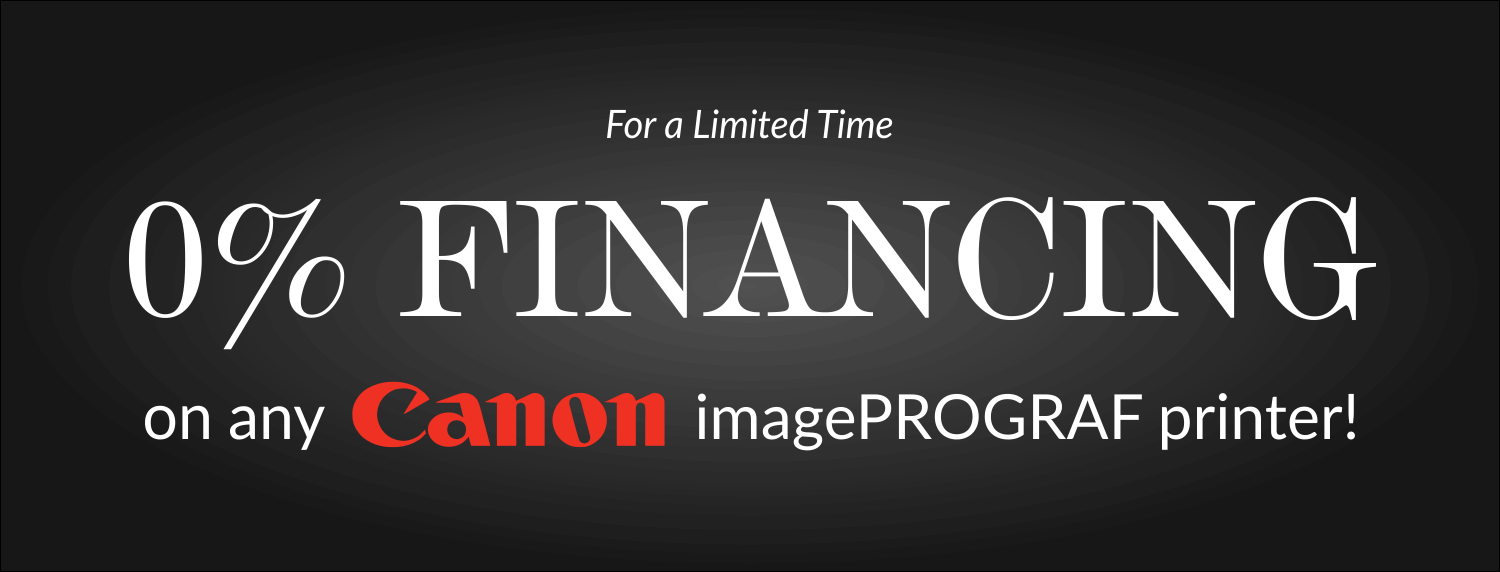 For a limited time, 0% Financing available on all Canon iPF Printers